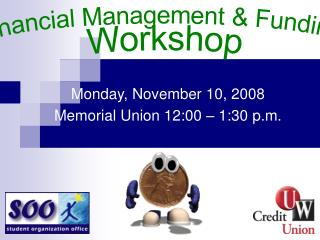 Monday, November 10, 2008 Memorial Union 12:00 – 1:30 p.m.