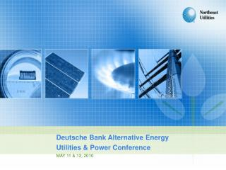 Deutsche Bank Alternative Energy Utilities & Power Conference MAY 11 & 12, 2010
