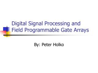 Digital Signal Processing and Field Programmable Gate Arrays