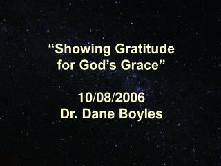 """Showing Gratitude  for God's Grace"" 10/08/2006 Dr. Dane Boyles"