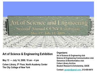 Art of Science & Engineering Exhibition May 13  --- July 14, 2009; 10 am – 4 pm