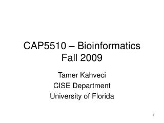 CAP5510 – Bioinformatics Fall 2009