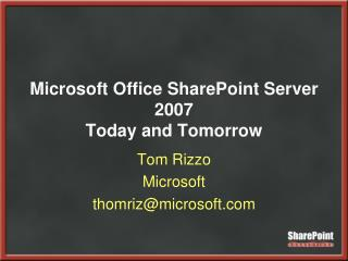 Microsoft Office SharePoint Server 2007 Today and Tomorrow