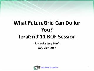 What FutureGrid Can Do for You? TeraGrid'11 BOF Session