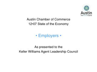 Austin Chamber of Commerce 12 •07 State of the Economy • Employers • As presented to the