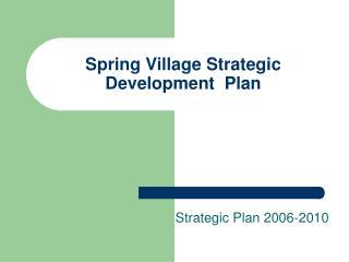 Spring Village Strategic Development Plan