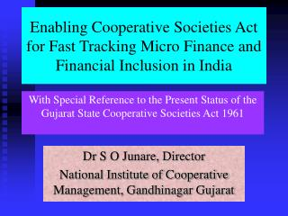 Dr S O Junare, Director National Institute of Cooperative Management, Gandhinagar Gujarat