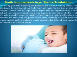 Tooth Improvements to get The teeth Substitute