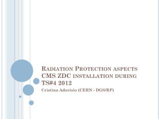 Radiation Protection aspects CMS ZDC installation during TS#4 2012