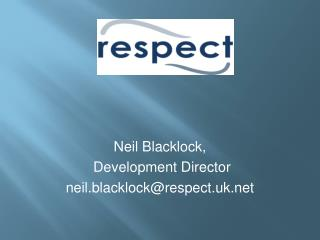 Neil Blacklock,  Development Director neil.blacklock@respect.uk