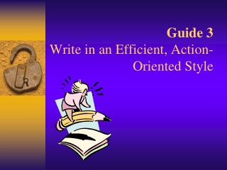 Guide 3 Write in an Efficient, Action-Oriented Style