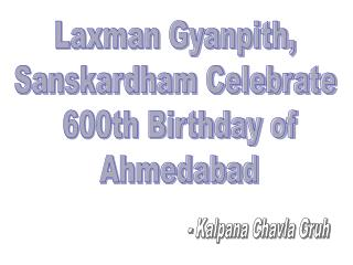 Laxman Gyanpith,  Sanskardham Celebrate  600th Birthday of Ahmedabad