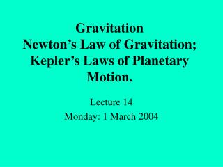 Gravitation Newton s Law of Gravitation; Kepler s Laws of Planetary Motion.