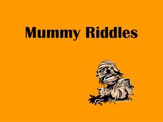 Mummy Riddles