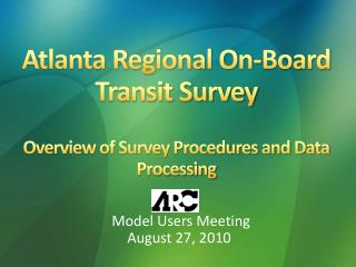 Atlanta Regional On-Board Transit Survey Overview of Survey Procedures and Data Processing