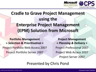 Cradle to Grave Project Management using the  Enterprise Project Management (EPM) Solution from Microsoft