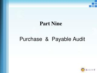 Part Nine Purchase   &   Payable Audit