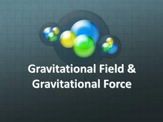 Gravitational Field & Gravitational Force