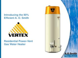 Introducing the 90\%  Efficient A. O. Smith  Residential Power-Vent Gas Water Heater
