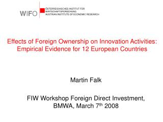 Martin Falk FIW Workshop Foreign Direct Investment, BMWA, March 7 th  2008