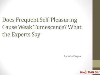 Does Frequent Self-Pleasuring Cause Weak Tumescence?