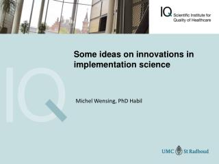 Some ideas on innovations in implementation science
