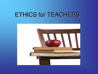 ETHICS for TEACHERS