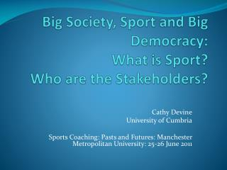 Big Society, Sport and Big Democracy: What is Sport?  Who are the Stakeholders?