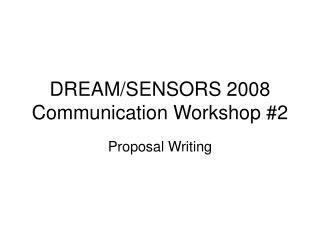 DREAM/SENSORS 2008 Communication Workshop #2