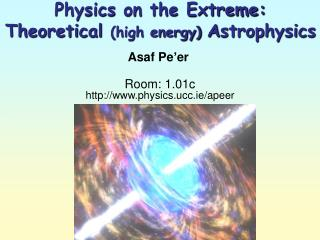 Physics  on the Extreme: Theoretical  (high energy)  A strophysics