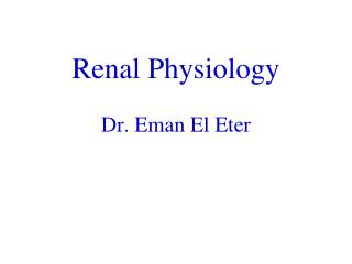 Renal Physiology Dr. Eman El Eter