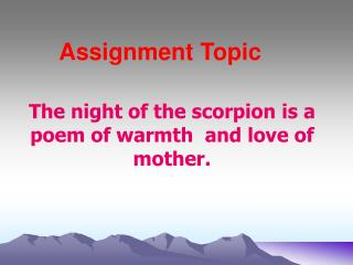 The night of the scorpion is a poem of warmth  and love of mother.