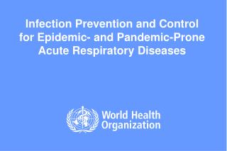 Infection Prevention and Control  for Epidemic- and Pandemic-Prone Acute Respiratory Diseases