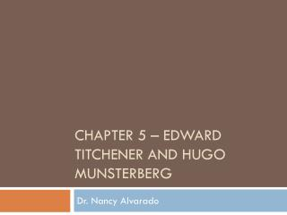 Chapter 5 –  edward titchener  and  hugo munsterberg