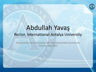 Abdullah  Yava ş Rector, International Antalya University