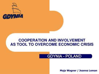 COOPERATION AND INVOLVEMENT AS TOOL TO OVERCOME ECONOMIC CRISIS