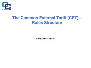 The Common External Tariff (CET) –  Rates Structure