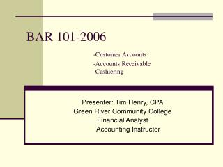 BAR 101-2006 -Customer Accounts 			-Accounts Receivable  			-Cashiering