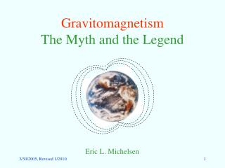 Gravitomagnetism The Myth and the Legend