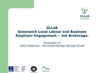 GLLaB Greenwich Local Labour and Business  Employer Engagement – Job Brokerage. Presentation by  Claire Hedderman –