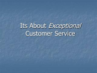 Its About  Exceptional  Customer Service