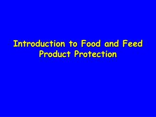 Introduction to Food and Feed Product Protection
