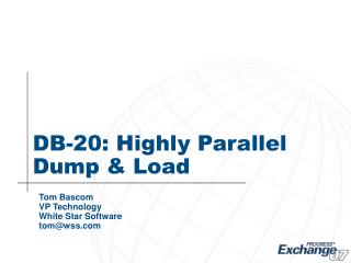 DB-20: Highly Parallel Dump  Load