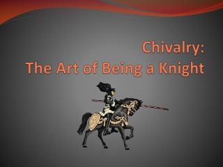 Chivalry:  The Art of Being a Knight