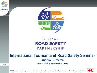 International Tourism and Road Safety Seminar  Andrew J. Pearce Paris, 24 th  September, 2008