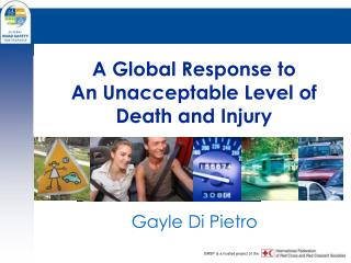 A Global Response to An Unacceptable Level of Death and Injury
