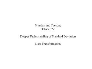 Monday and Tuesday October 7-8 Deeper Understanding of Standard Deviation Data Transformation