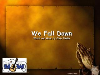 We Fall Down Words and Music by Chris Tomlin
