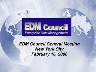 EDM Council General Meeting New York City February 16, 2006