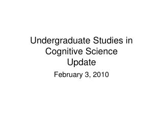 Undergraduate Studies in Cognitive Science Update